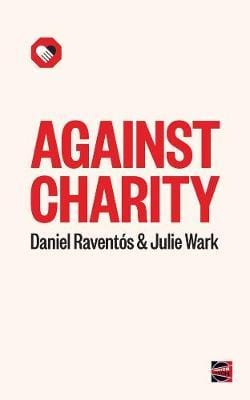"New Book: Daniel Raventós' and Julie Wark's ""Against Charity"""